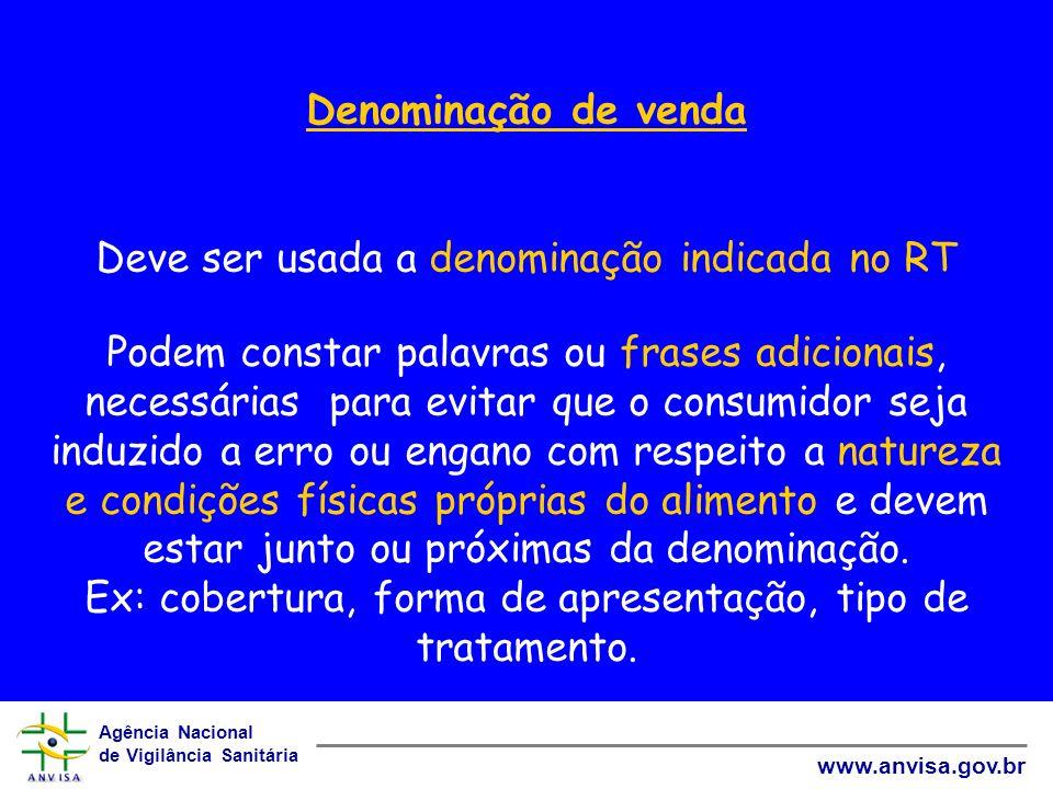 Agência Nacional de Vigilância Sanitária www.anvisa.gov.br Denominação de venda Deve ser usada a denominação indicada no RT Podem constar palavras ou