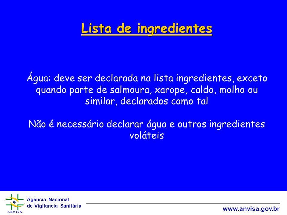Agência Nacional de Vigilância Sanitária www.anvisa.gov.br Lista de ingredientes Lista de ingredientes Água: deve ser declarada na lista ingredientes,
