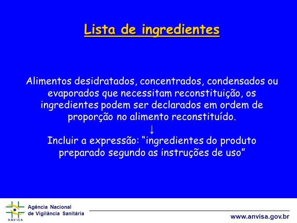 Agência Nacional de Vigilância Sanitária www.anvisa.gov.br Lista de ingredientes Lista de ingredientes Alimentos desidratados, concentrados, condensad