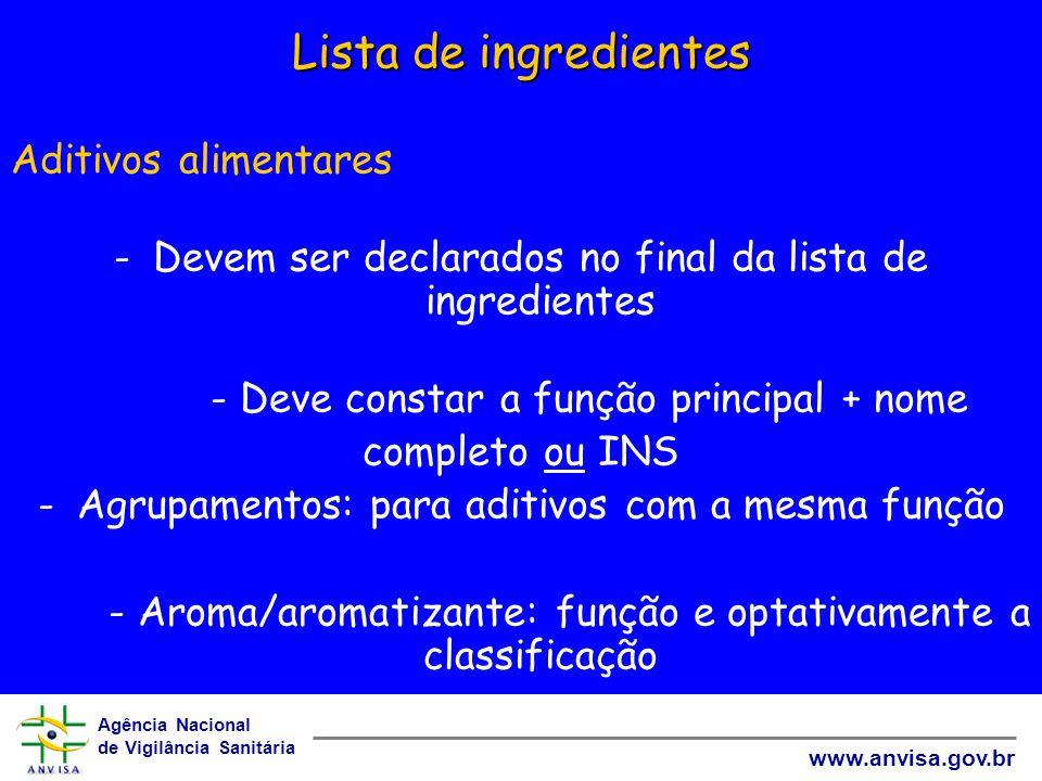 Agência Nacional de Vigilância Sanitária www.anvisa.gov.br Lista de ingredientes Aditivos alimentares -Devem ser declarados no final da lista de ingre