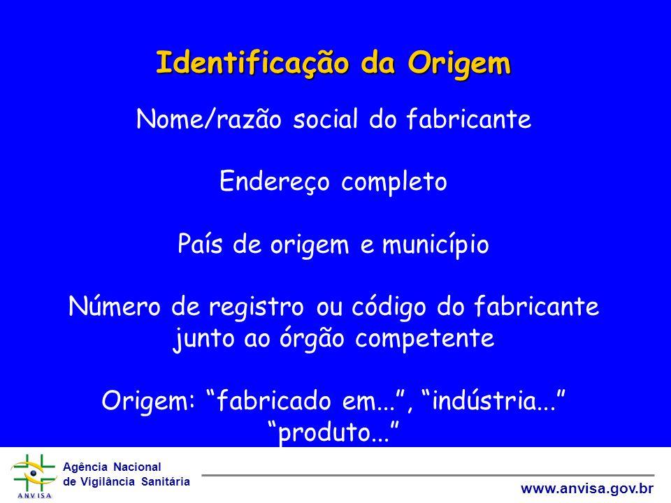 Agência Nacional de Vigilância Sanitária www.anvisa.gov.br Identificação da Origem Identificação da Origem Nome/razão social do fabricante Endereço co