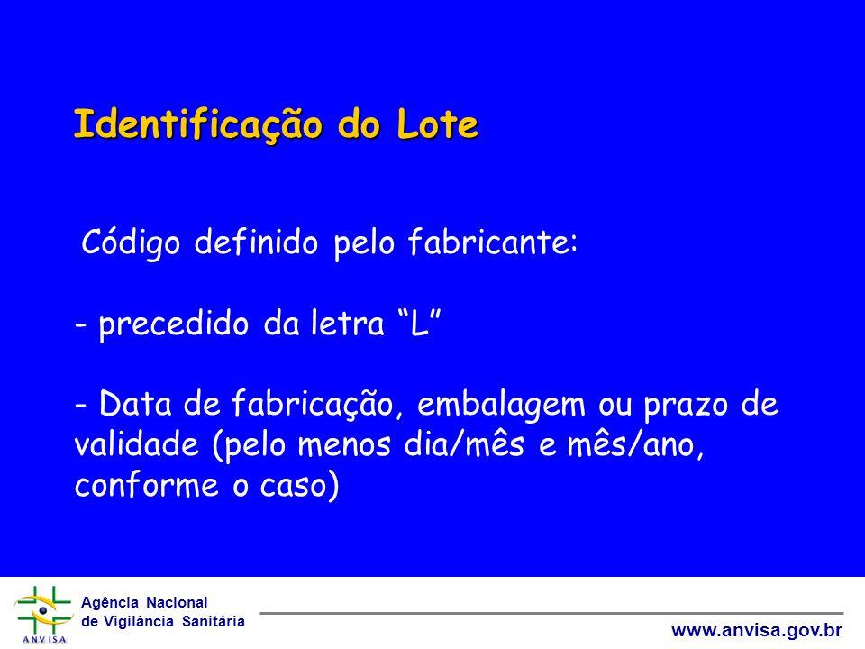 Agência Nacional de Vigilância Sanitária www.anvisa.gov.br Identificação do Lote Identificação do Lote Código definido pelo fabricante: - precedido da