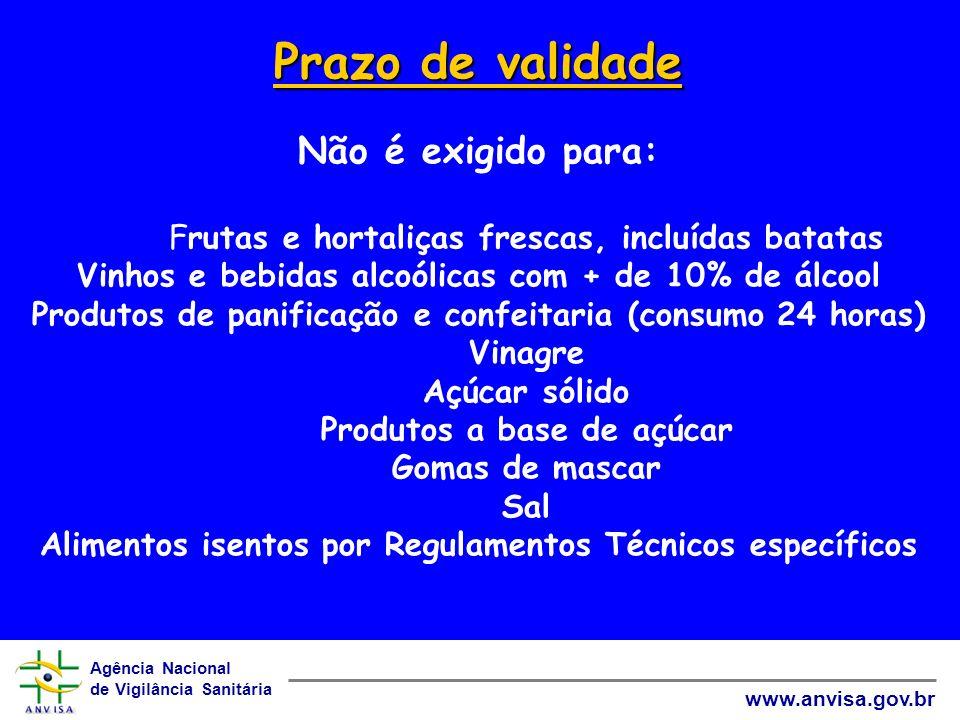Agência Nacional de Vigilância Sanitária www.anvisa.gov.br Prazo de validade Prazo de validade Não é exigido para: Frutas e hortaliças frescas, incluí