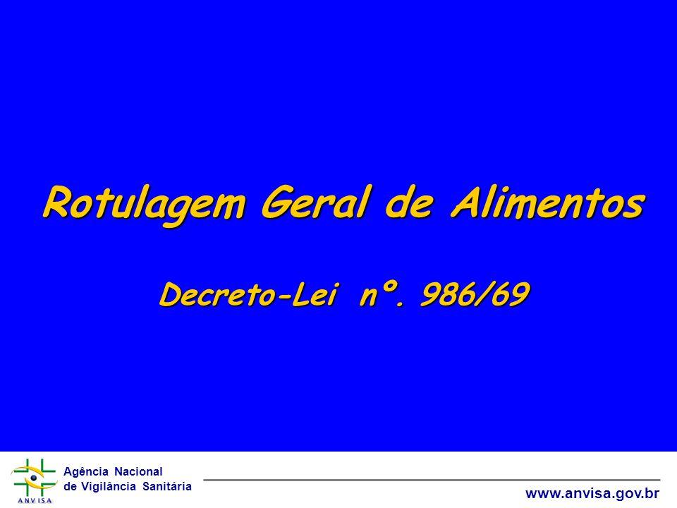 Agência Nacional de Vigilância Sanitária www.anvisa.gov.br Rotulagem Geral de Alimentos Decreto-Lei nº. 986/69