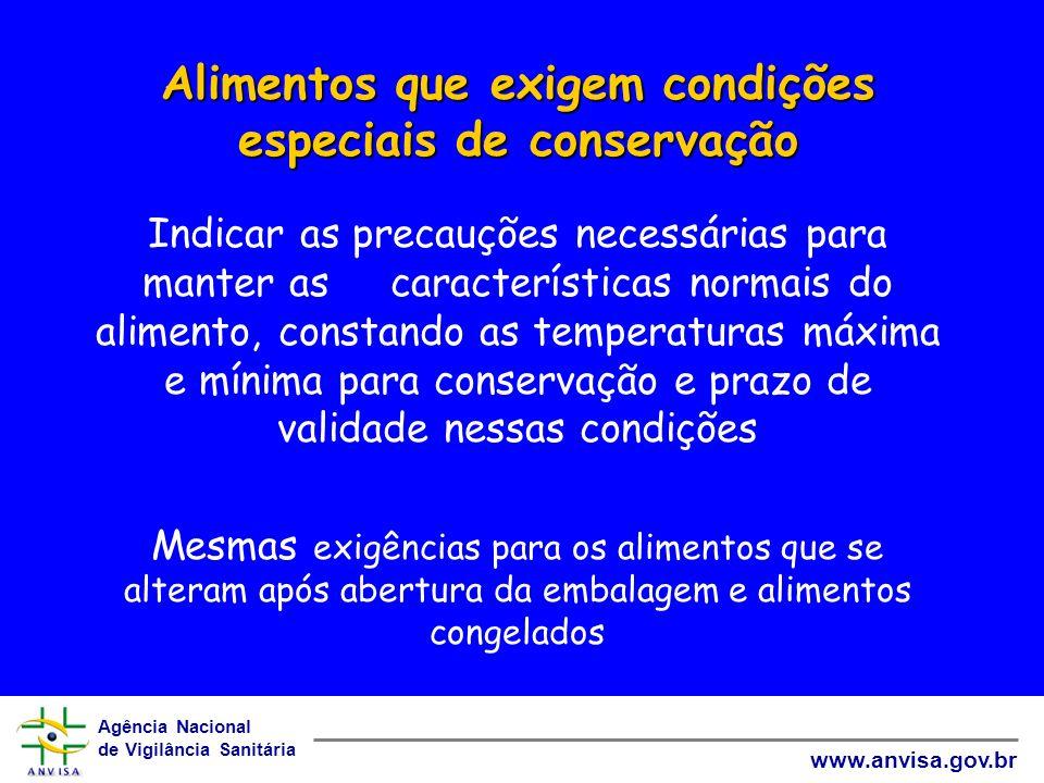 Agência Nacional de Vigilância Sanitária www.anvisa.gov.br Alimentos que exigem condições especiais de conservação Alimentos que exigem condições espe