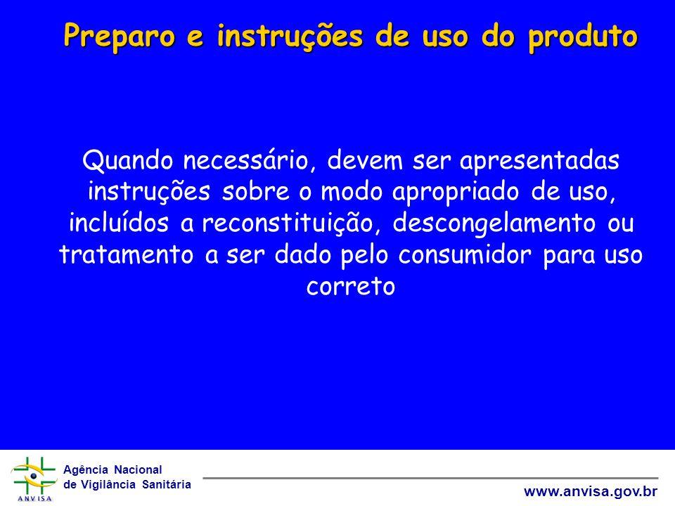 Agência Nacional de Vigilância Sanitária www.anvisa.gov.br Preparo e instruções de uso do produto Preparo e instruções de uso do produto Quando necess
