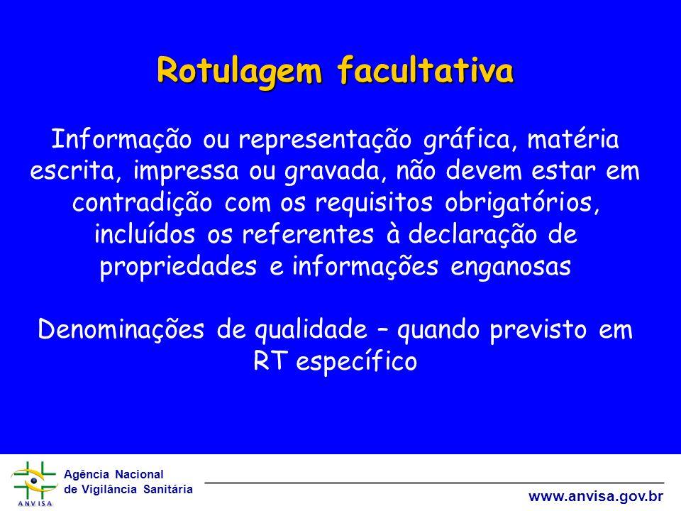 Agência Nacional de Vigilância Sanitária www.anvisa.gov.br Rotulagem facultativa Rotulagem facultativa Informação ou representação gráfica, matéria es