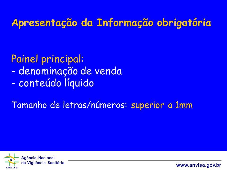 Agência Nacional de Vigilância Sanitária www.anvisa.gov.br Apresentação da Informação obrigatória Painel principal: - denominação de venda - conteúdo
