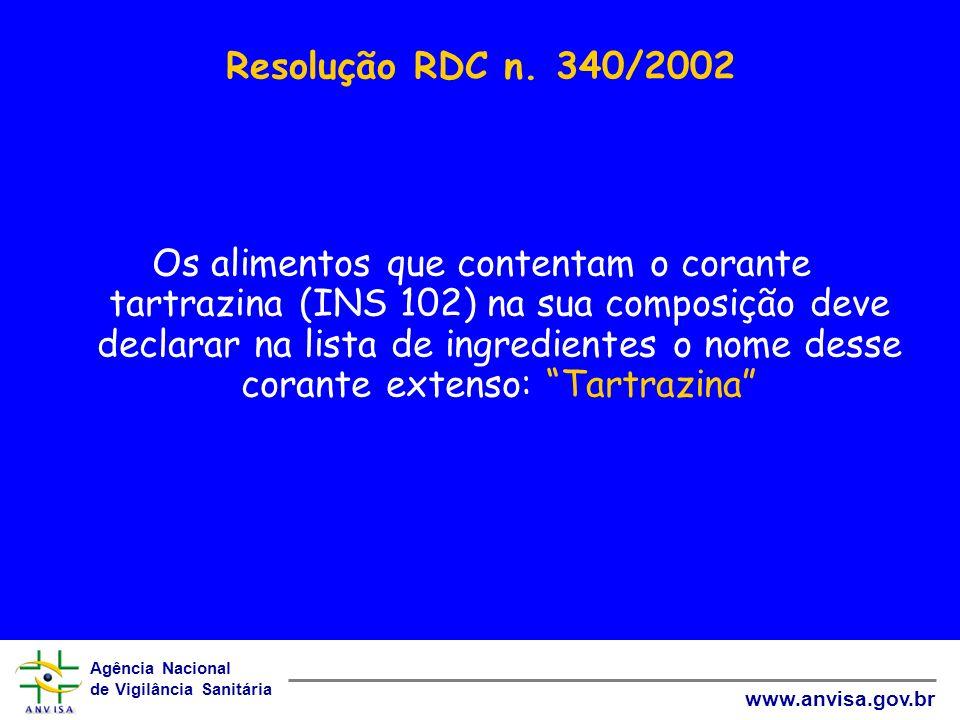 Agência Nacional de Vigilância Sanitária www.anvisa.gov.br Resolução RDC n. 340/2002 Os alimentos que contentam o corante tartrazina (INS 102) na sua