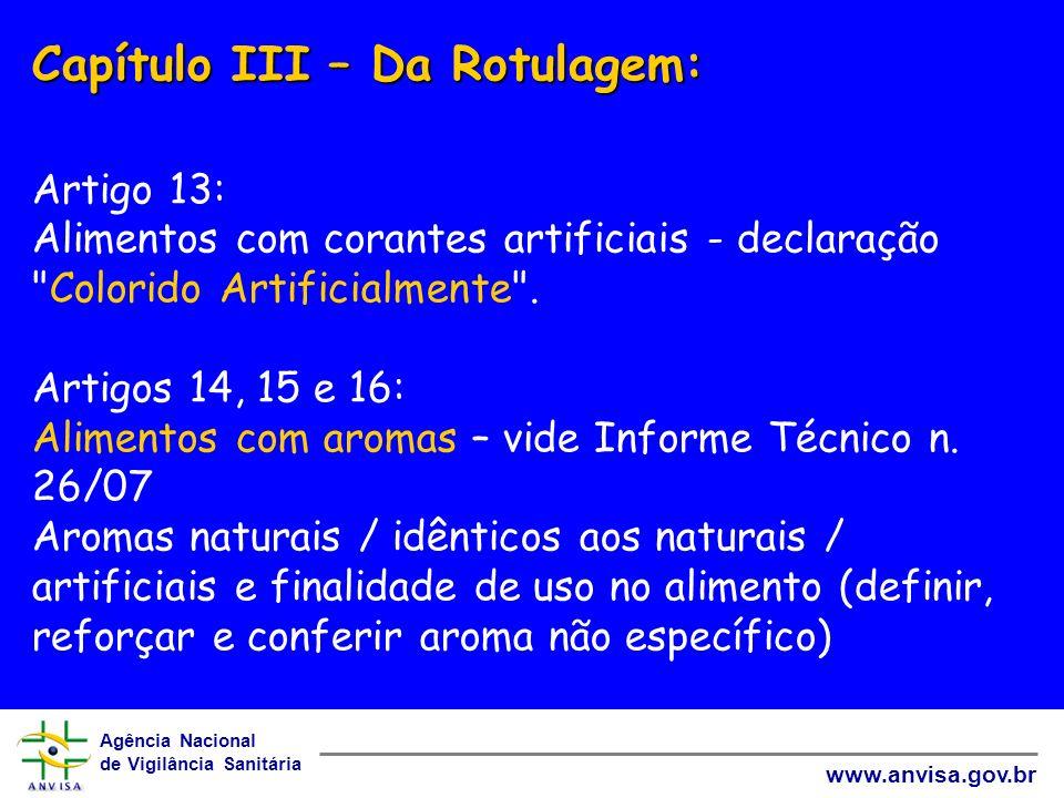 Agência Nacional de Vigilância Sanitária www.anvisa.gov.br Capítulo III – Da Rotulagem: Capítulo III – Da Rotulagem: Artigos 17 e 18: rotulagem de aditivos (uso doméstico ou industrial) – mesmas exigências da Resolução RDC n.