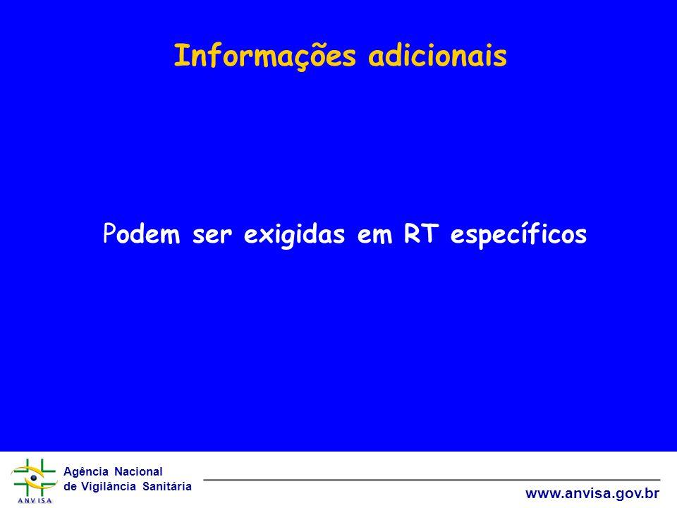 Agência Nacional de Vigilância Sanitária www.anvisa.gov.br Informações adicionais Podem ser exigidas em RT específicos