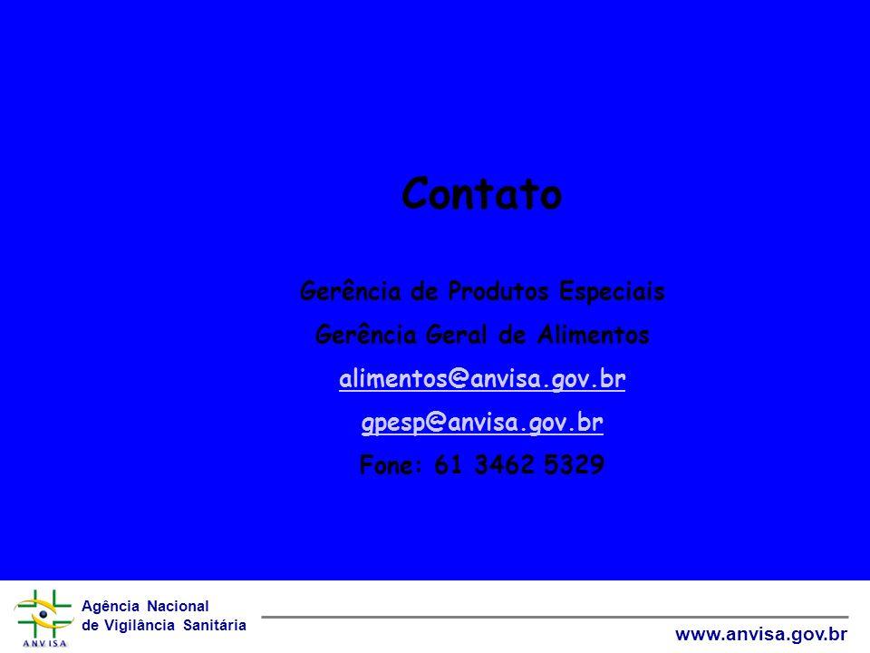 Agência Nacional de Vigilância Sanitária www.anvisa.gov.br Contato Gerência de Produtos Especiais Gerência Geral de Alimentos alimentos@anvisa.gov.br