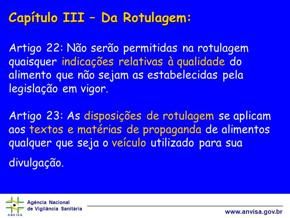 Agência Nacional de Vigilância Sanitária www.anvisa.gov.br Capítulo III – Da Rotulagem: Capítulo III – Da Rotulagem: Artigo 22: Não serão permitidas n