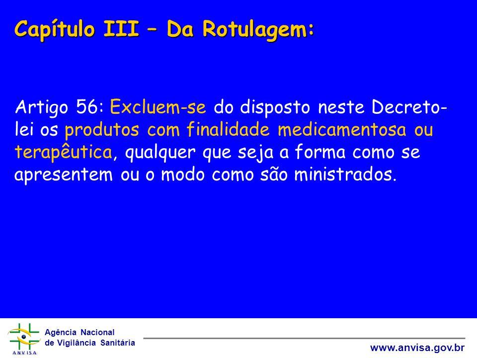 Agência Nacional de Vigilância Sanitária www.anvisa.gov.br Capítulo III – Da Rotulagem: Capítulo III – Da Rotulagem: Artigo 56: Excluem-se do disposto
