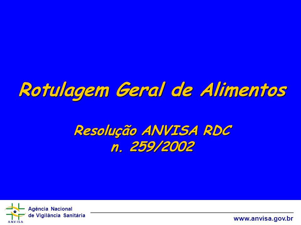Agência Nacional de Vigilância Sanitária www.anvisa.gov.br Rotulagem Geral de Alimentos Resolução ANVISA RDC n. 259/2002