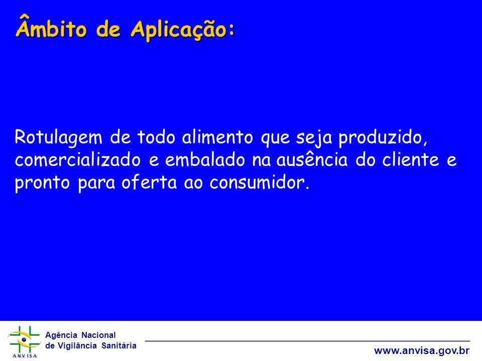 Agência Nacional de Vigilância Sanitária www.anvisa.gov.br Âmbito de Aplicação: Âmbito de Aplicação: Rotulagem de todo alimento que seja produzido, co