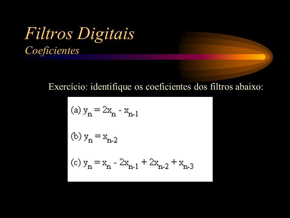 Exercício: identifique os coeficientes dos filtros abaixo: