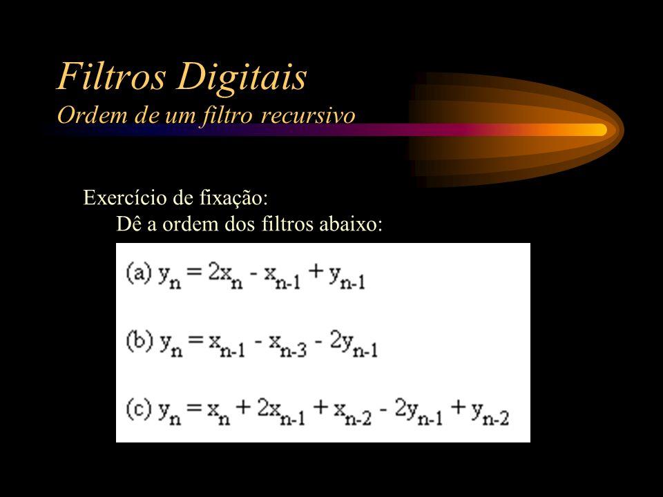 Filtros Digitais Ordem de um filtro recursivo Exercício de fixação: Dê a ordem dos filtros abaixo: