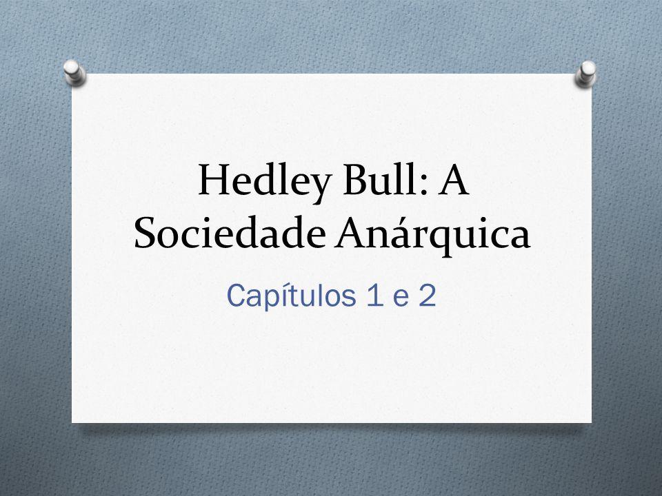 Hedley Bull: A Sociedade Anárquica Capítulos 1 e 2