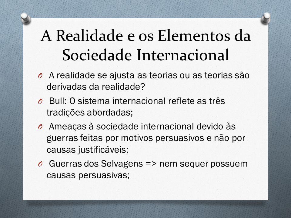 A Realidade e os Elementos da Sociedade Internacional O A realidade se ajusta as teorias ou as teorias são derivadas da realidade? O Bull: O sistema i