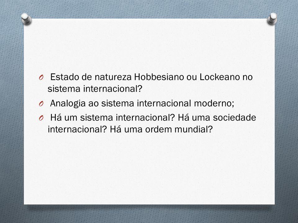 O Estado de natureza Hobbesiano ou Lockeano no sistema internacional? O Analogia ao sistema internacional moderno; O Há um sistema internacional? Há u