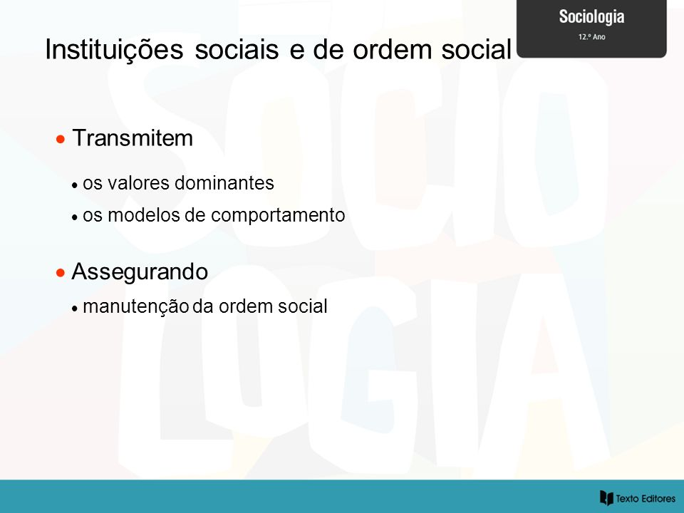 Instituições sociais e de ordem social Transmitem os valores dominantes os modelos de comportamento Assegurando manutenção da ordem social
