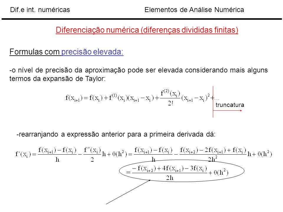 Elementos de Análise NuméricaDif.e int. numéricas Diferenciação numérica (diferenças divididas finitas) Formulas com precisão elevada: -o nível de pre