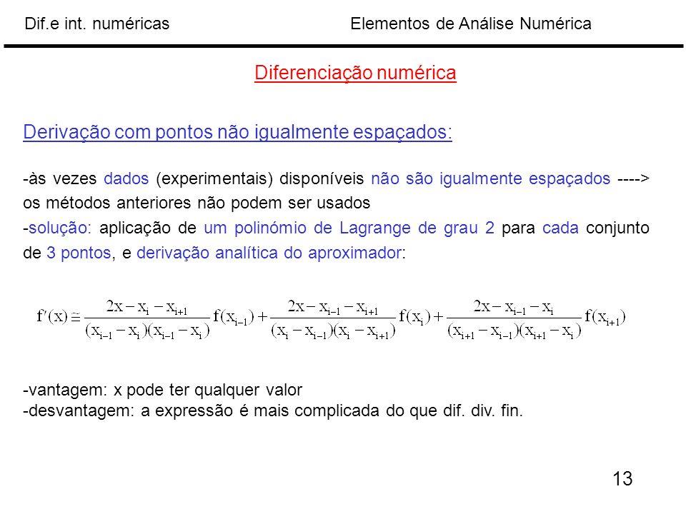 Elementos de Análise NuméricaDif.e int. numéricas Diferenciação numérica Derivação com pontos não igualmente espaçados: -às vezes dados (experimentais