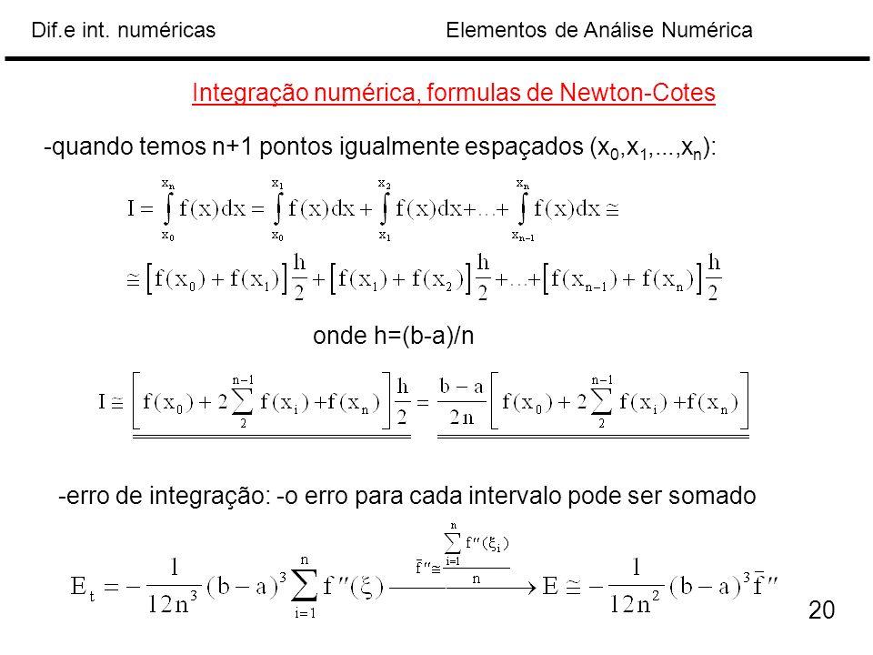 Elementos de Análise NuméricaDif.e int. numéricas Integração numérica, formulas de Newton-Cotes -quando temos n+1 pontos igualmente espaçados (x 0,x 1