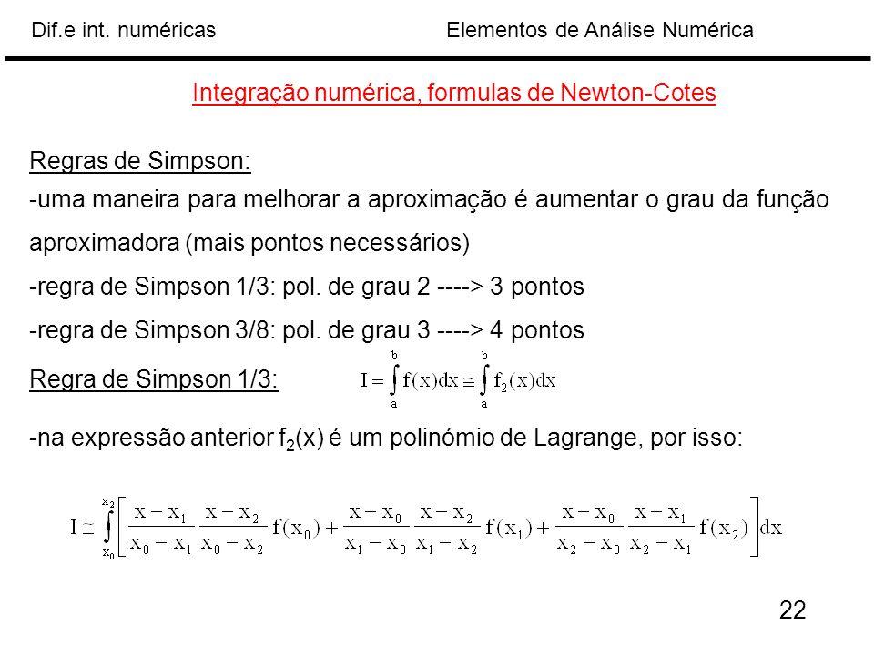 Elementos de Análise NuméricaDif.e int. numéricas Integração numérica, formulas de Newton-Cotes Regras de Simpson: -uma maneira para melhorar a aproxi