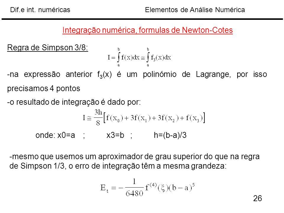 Elementos de Análise NuméricaDif.e int. numéricas Integração numérica, formulas de Newton-Cotes Regra de Simpson 3/8: -na expressão anterior f 3 (x) é