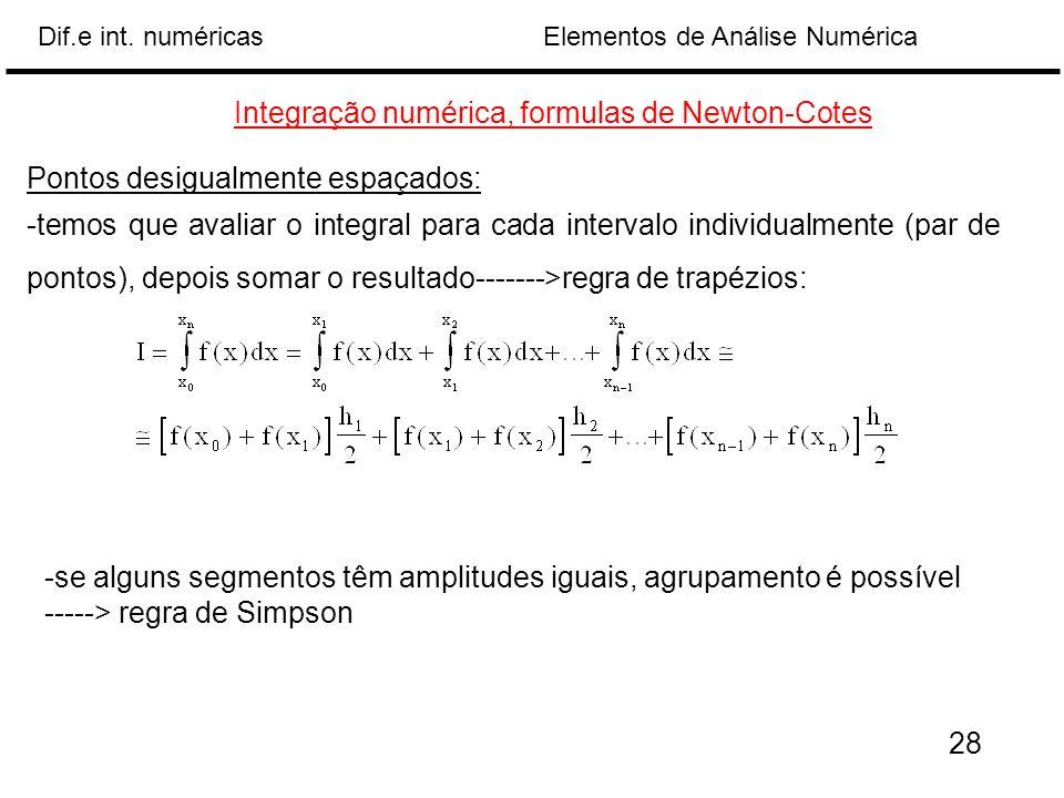 Elementos de Análise NuméricaDif.e int. numéricas Integração numérica, formulas de Newton-Cotes Pontos desigualmente espaçados: -temos que avaliar o i