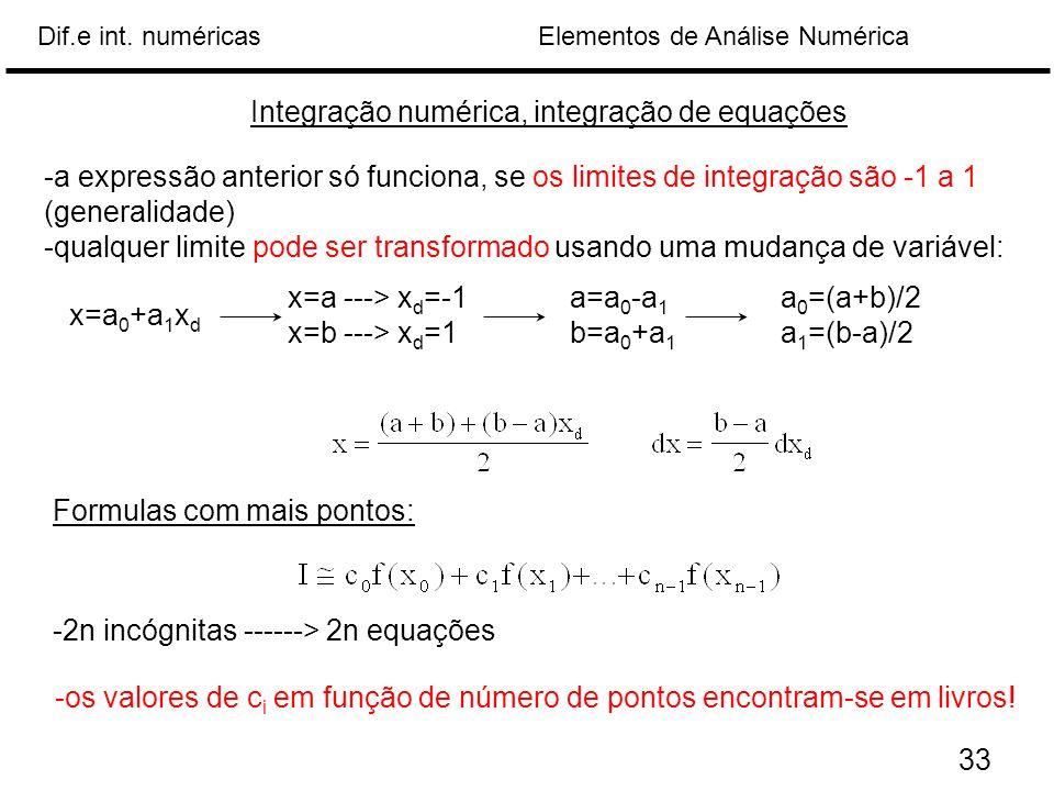 Elementos de Análise NuméricaDif.e int. numéricas Integração numérica, integração de equações -a expressão anterior só funciona, se os limites de inte