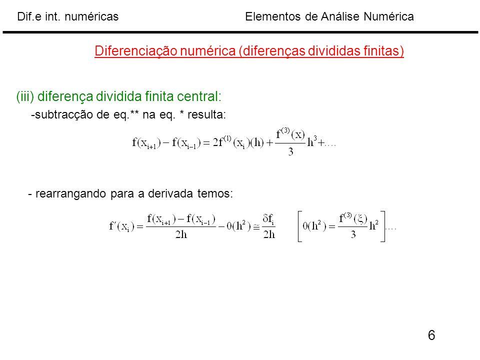 Elementos de Análise NuméricaDif.e int. numéricas Diferenciação numérica (diferenças divididas finitas) (iii) diferença dividida finita central: -subt