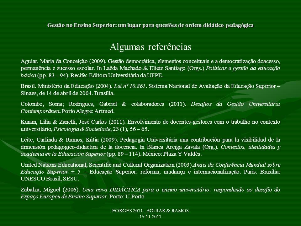 Gestão no Ensino Superior: um lugar para questões de ordem didático-pedagógica Algumas referências Aguiar, Maria da Conceição (2009). Gestão democráti