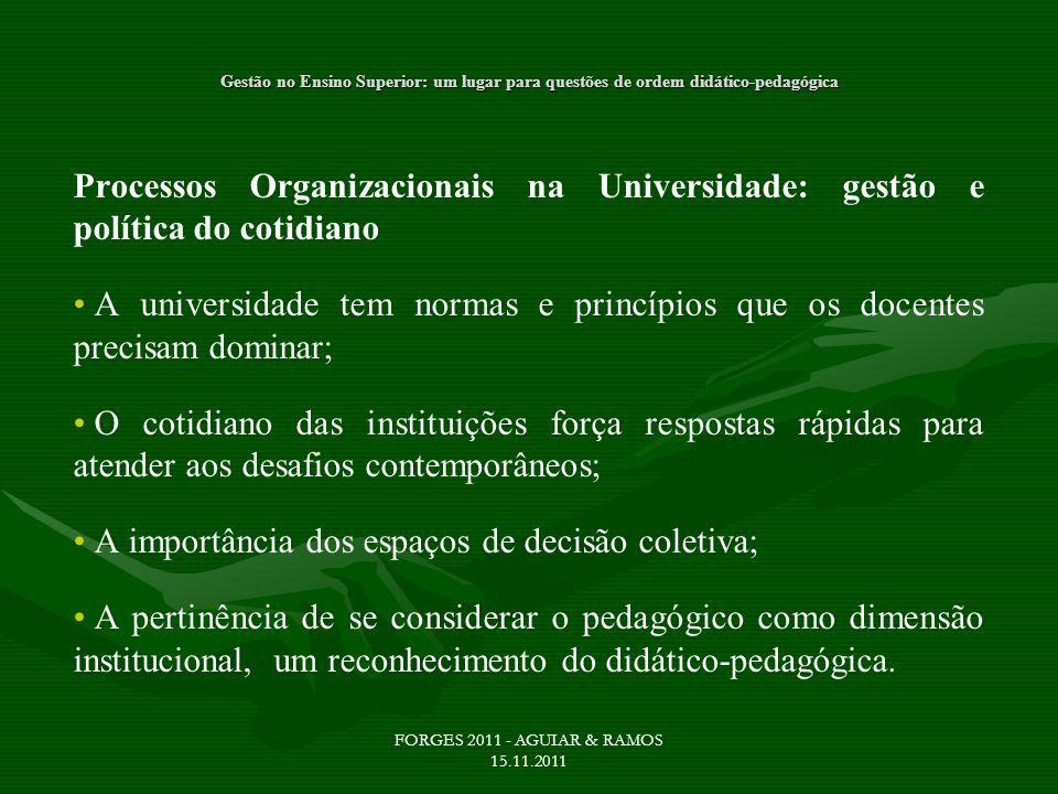 Gestão no Ensino Superior: um lugar para questões de ordem didático-pedagógica Processos Organizacionais na Universidade: gestão e política do cotidia