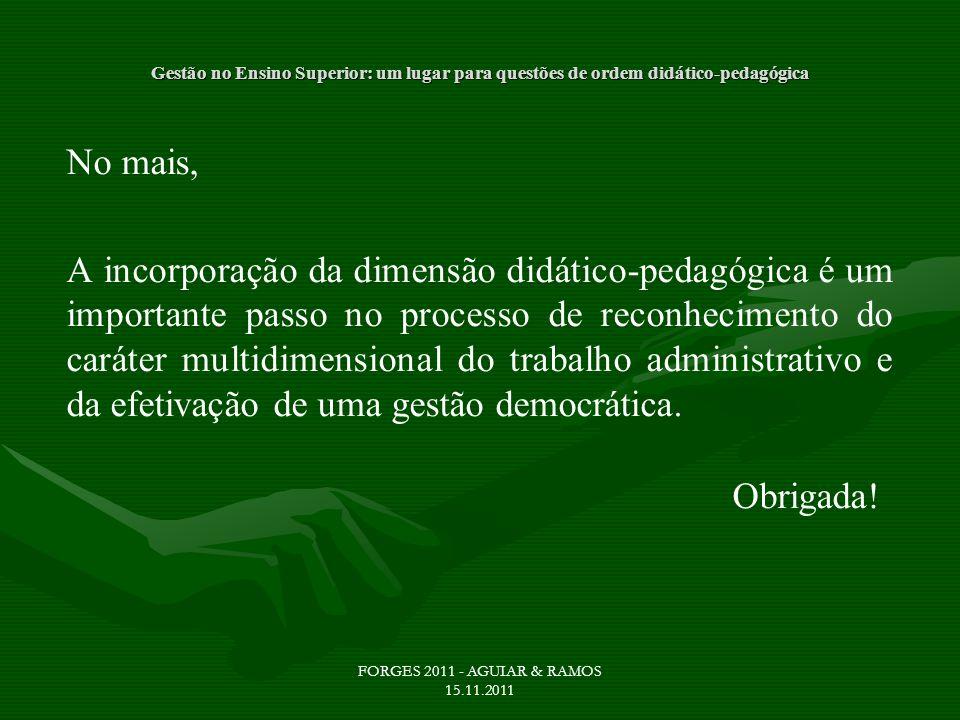 Gestão no Ensino Superior: um lugar para questões de ordem didático-pedagógica No mais, A incorporação da dimensão didático-pedagógica é um importante