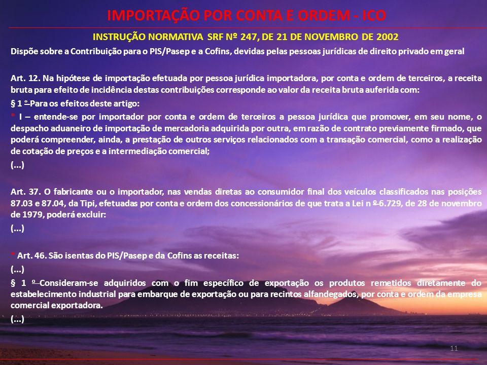 11 INSTRUÇÃO NORMATIVA SRF Nº 247, DE 21 DE NOVEMBRO DE 2002 Dispõe sobre a Contribuição para o PIS/Pasep e a Cofins, devidas pelas pessoas jurídicas