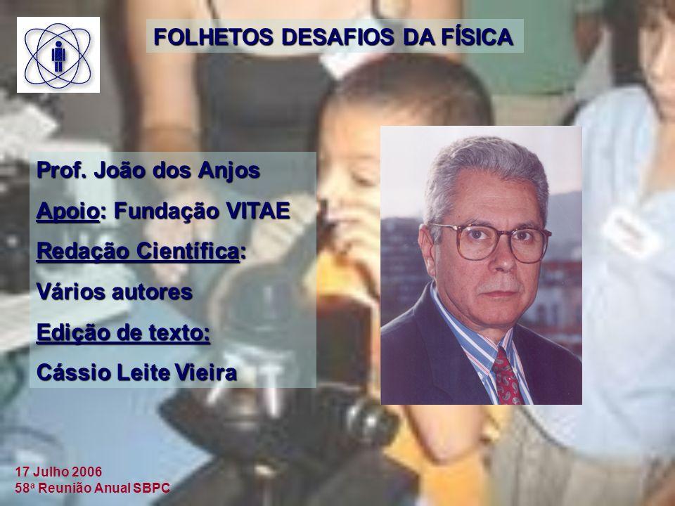 17 Julho 2006 58 a Reunião Anual SBPC FOLHETOS DESAFIOS DA FÍSICA Prof.