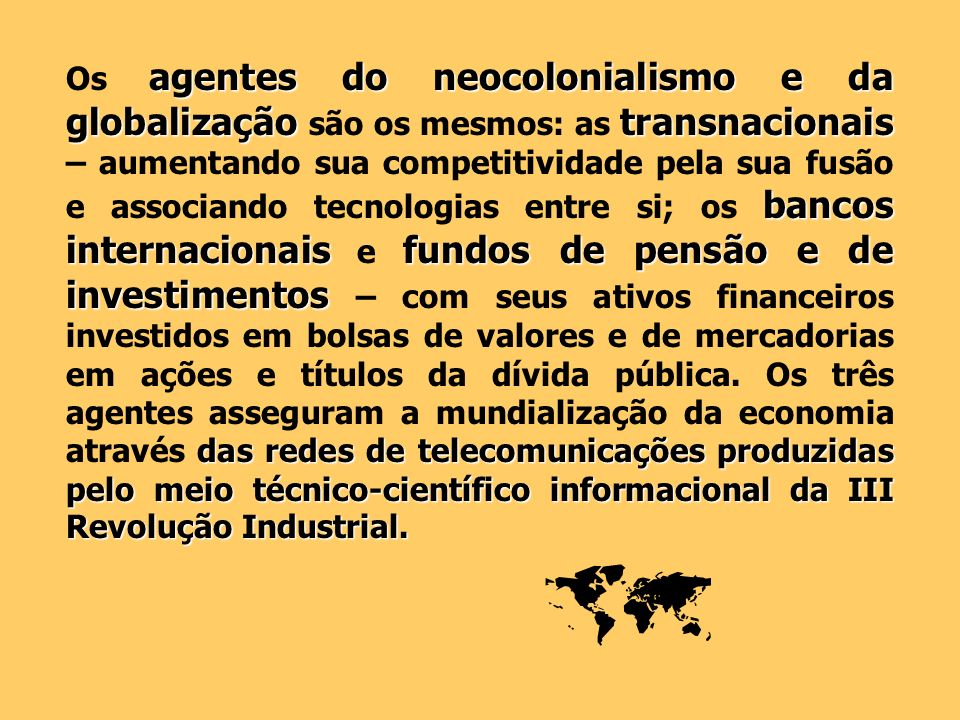 agentes do neocolonialismo e da globalizaçãotransnacionais bancos internacionaisfundos de pensão e de investimentos das redes de telecomunicações prod