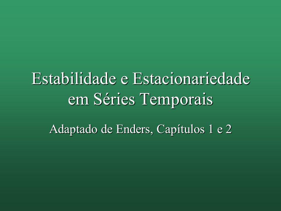 Estabilidade e Estacionariedade em Séries Temporais Adaptado de Enders, Capítulos 1 e 2