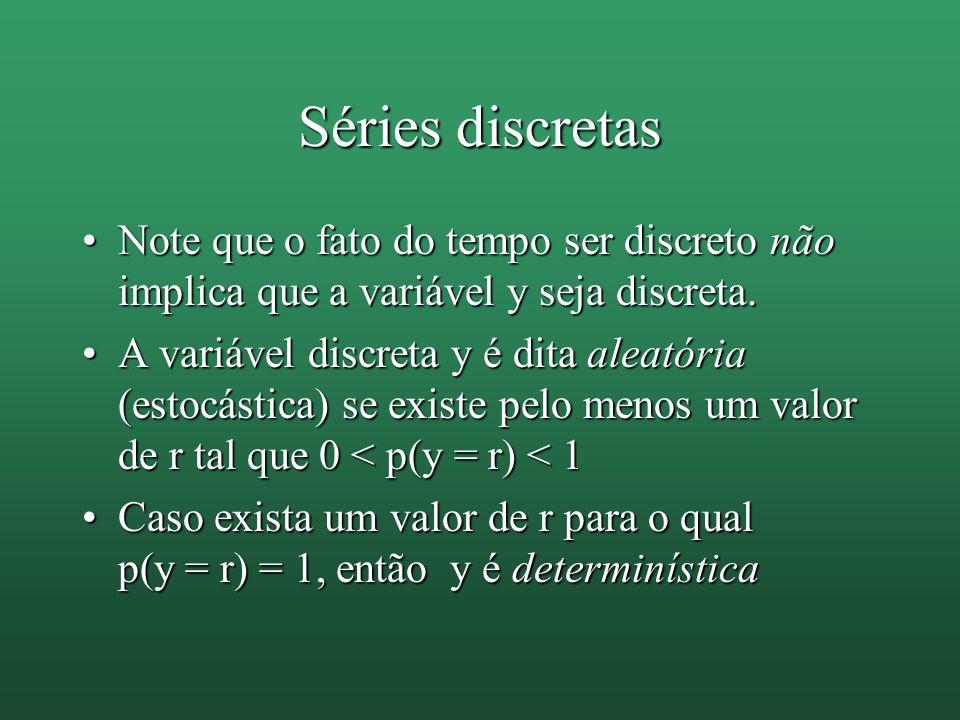 Séries discretas Note que o fato do tempo ser discreto não implica que a variável y seja discreta.Note que o fato do tempo ser discreto não implica qu