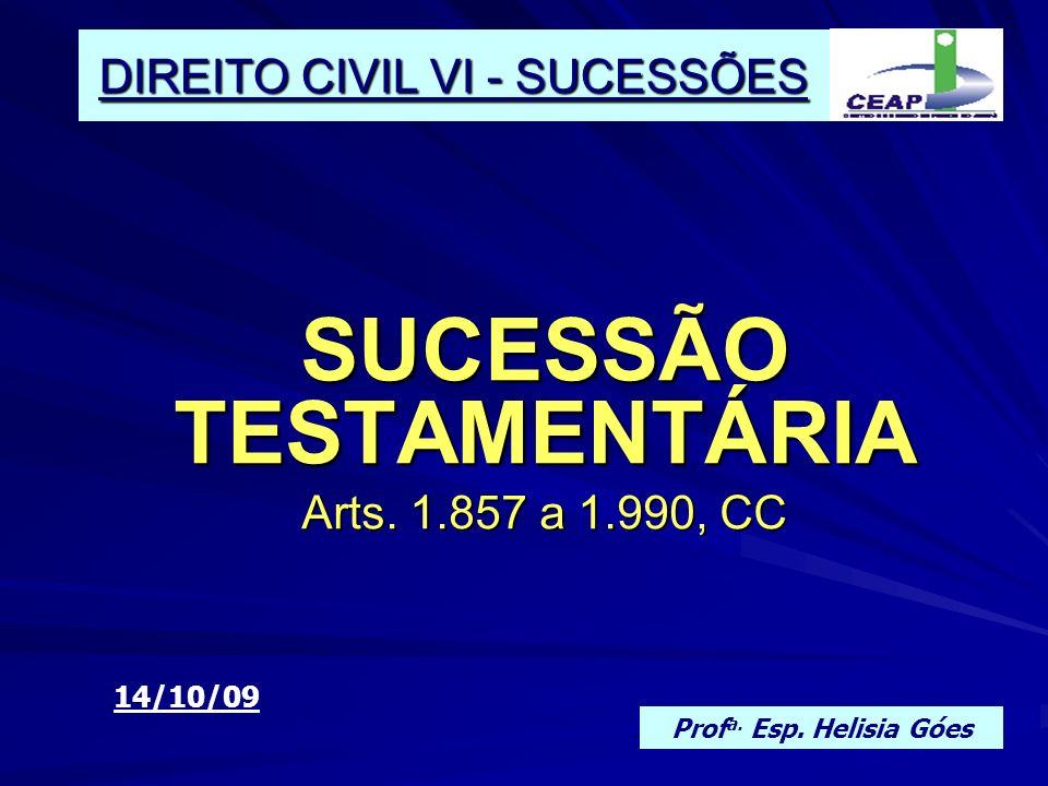 ASPECTOS INICIAIS CONCEITO: Sucessão Testamentária é aquela que decorre da vontade do de cujus (ato de última vontade).