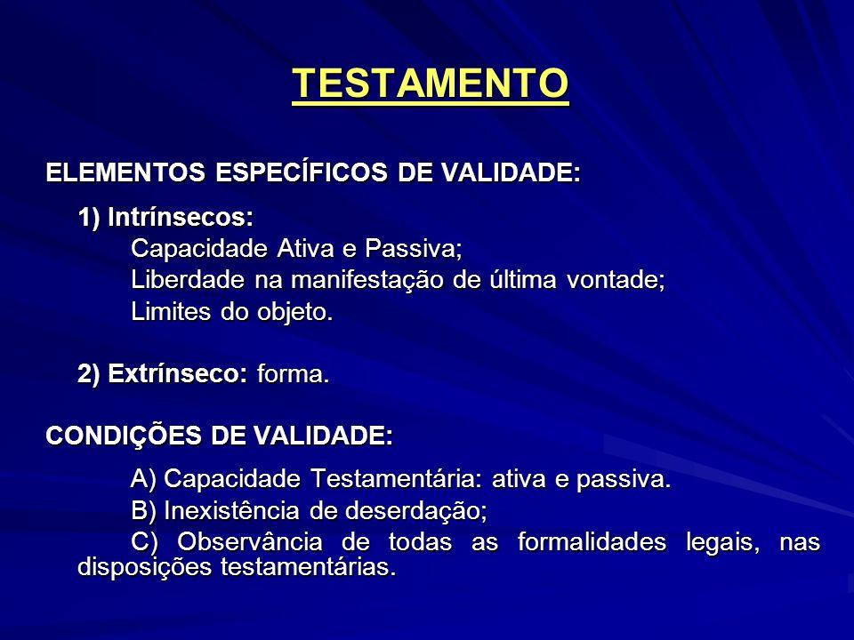TESTAMENTO ELEMENTOS ESPECÍFICOS DE VALIDADE: 1) Intrínsecos: Capacidade Ativa e Passiva; Liberdade na manifestação de última vontade; Limites do objeto.