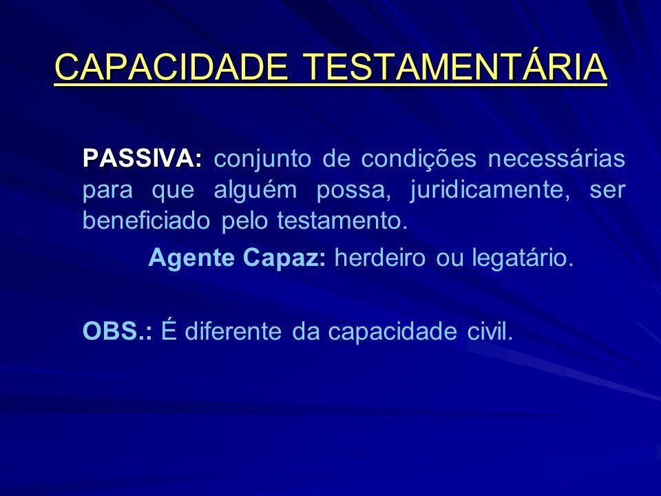 CAPACIDADE TESTAMENTÁRIA PASSIVA: PASSIVA: conjunto de condições necessárias para que alguém possa, juridicamente, ser beneficiado pelo testamento.