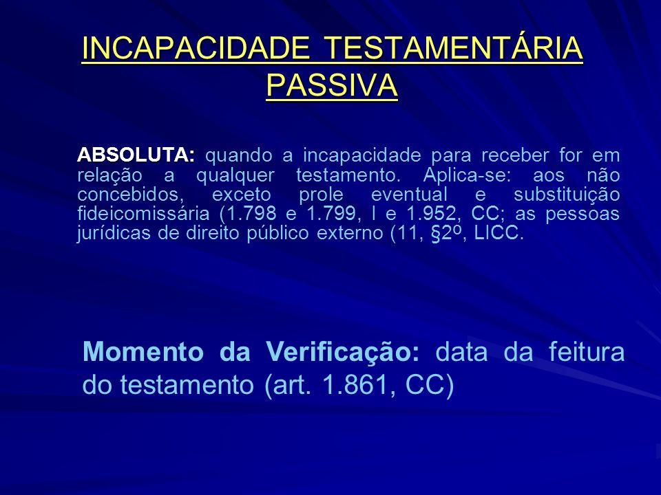 INCAPACIDADE TESTAMENTÁRIA PASSIVA ABSOLUTA: ABSOLUTA: quando a incapacidade para receber for em relação a qualquer testamento.