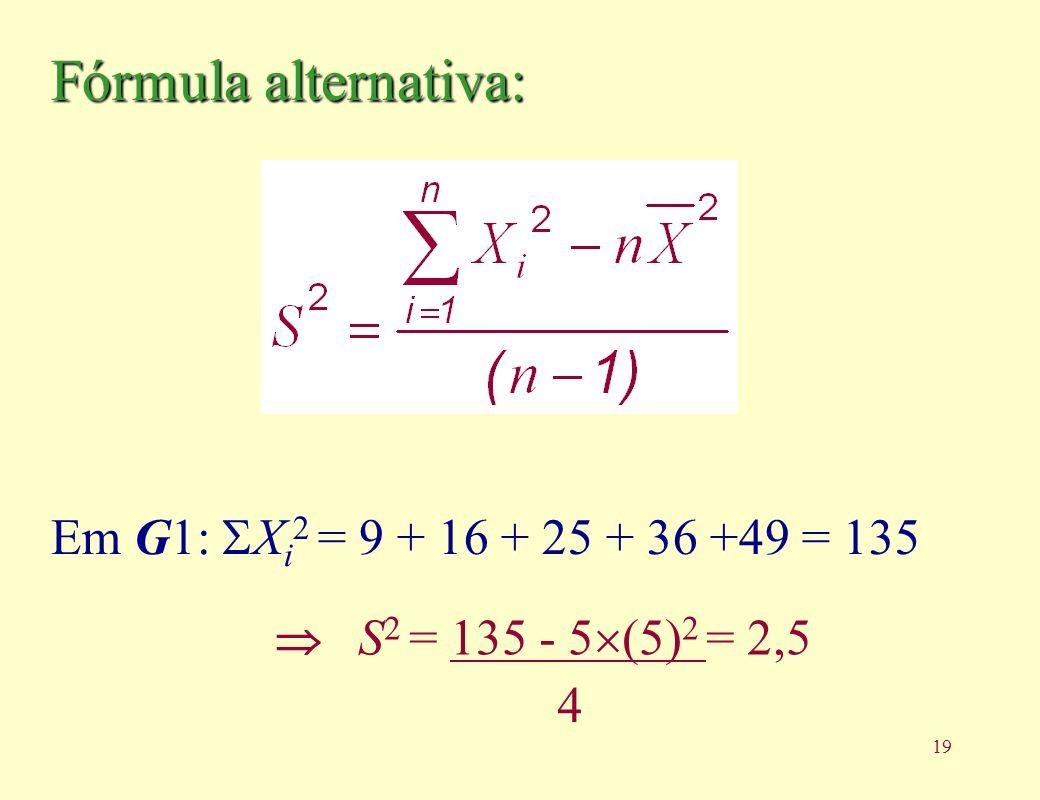 19 Fórmula alternativa: Em G1: X i 2 = 9 + 16 + 25 + 36 +49 = 135 4 S 2 = 135 - 5 (5) 2 = 2,5