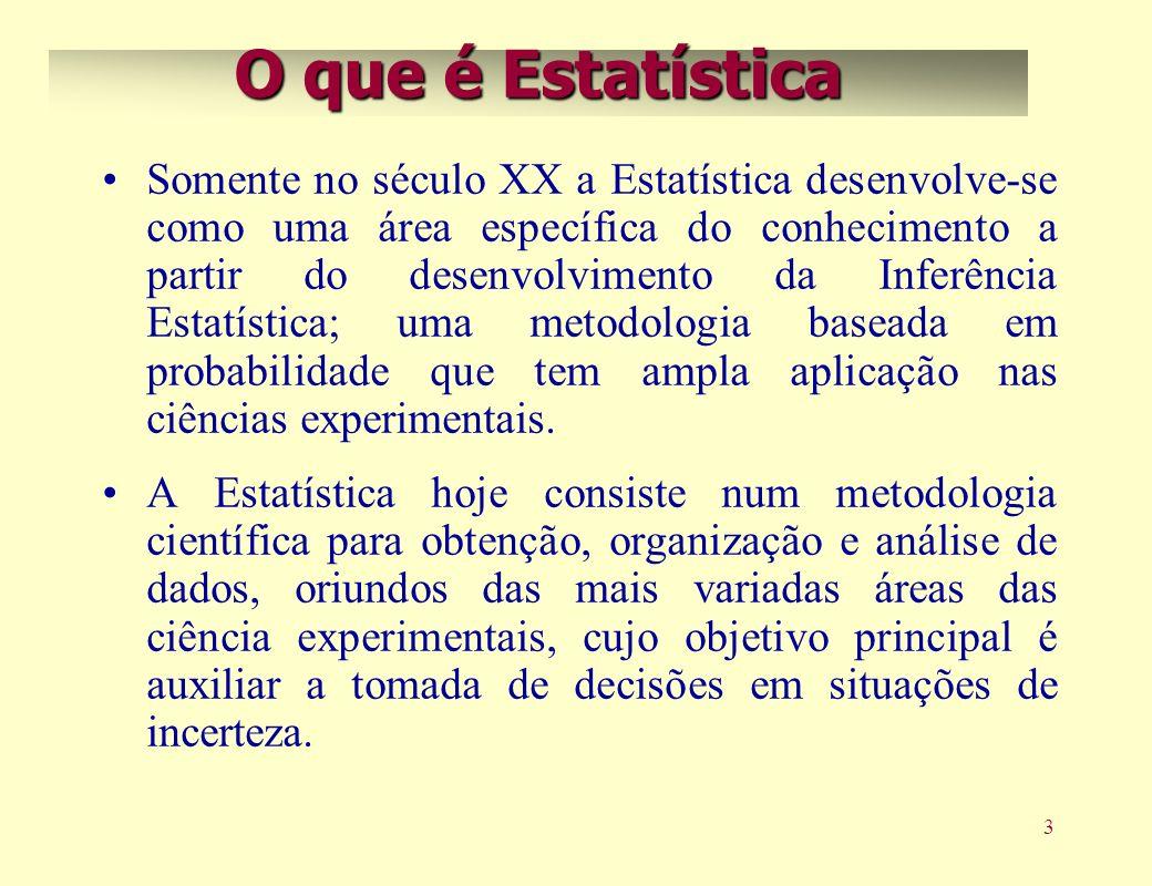 3 Somente no século XX a Estatística desenvolve-se como uma área específica do conhecimento a partir do desenvolvimento da Inferência Estatística; uma metodologia baseada em probabilidade que tem ampla aplicação nas ciências experimentais.