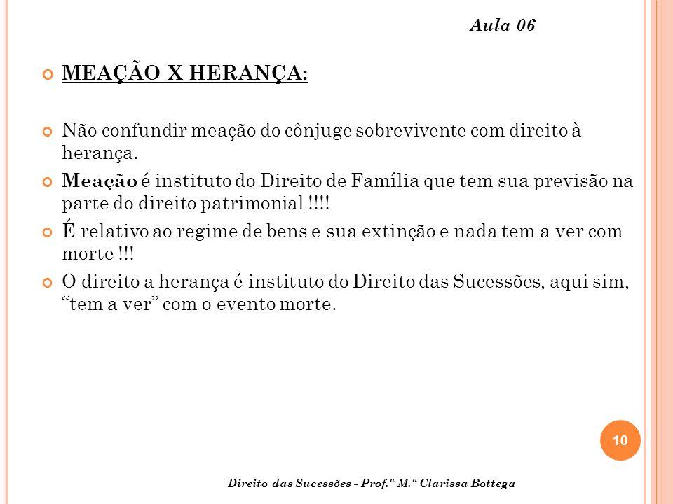 10 Aula 06 MEAÇÃO X HERANÇA: Não confundir meação do cônjuge sobrevivente com direito à herança.