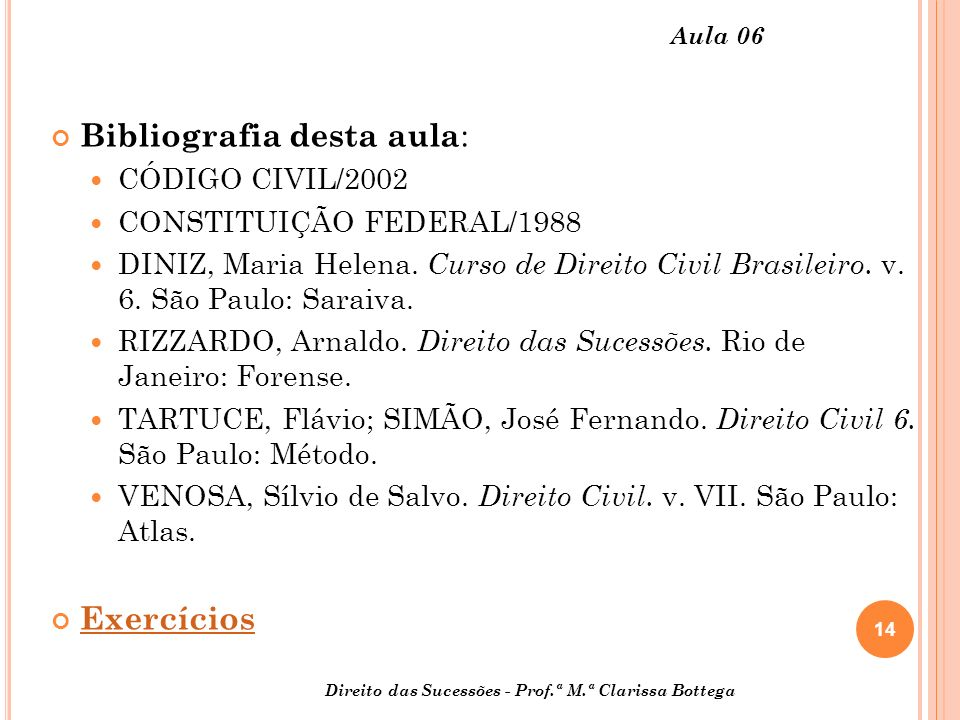 14 Aula 06 Bibliografia desta aula : CÓDIGO CIVIL/2002 CONSTITUIÇÃO FEDERAL/1988 DINIZ, Maria Helena.